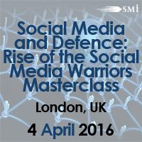 Social Media and Defence: Rise of the #SocialMedia Warriors, Masterclass, 04/04/2016 London, UK http://www.defenseconference.com/?p=1007