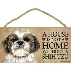 """A house is not a home without Shih Tzu (puppy cut / short hair cut) - 5"""" x 10"""" Door Sign"""