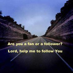 """Follow Me,"" He (Jesus) told them.. Matthew 4:19 HCSB"