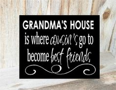 quotes about cousins | GRANDMAS HOUSE is where COUSINS go to become best friends - ... | Kyl ...
