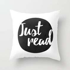 Buy Just Read - Black typography Throw Pillow by Allyson Johnson. Worldwide shipping available at Society6.com. Just one of millions of high quality products available.