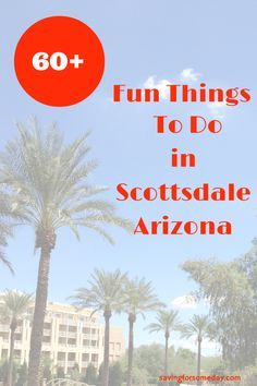 Over 60 fun staycation ideas for Scottsdale Arizona and the surrounding area. A comprehensive list of fun things to do in Scottsdale!