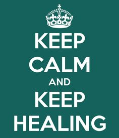 Keep Calm And Keep Healing - Exactly what I'm trying to do!