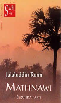"""Mathanawi de Jalaluddin rumi editadod por Sufi.Jalaluddin Rumi, fundador de la Orden sufí Mevlevi (deviche giróvagos) escribió en el siglo XIII el """"Mathnawi"""", su obra maestra; seis libros de poesia e imaginería de tan gran poder en el original persa, que su recitación produce una exaltación extraña y compleja en la concienciadel oyente."""
