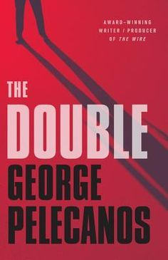 The Double by author George Pelecanos Every man has his dark side---Spero Lucas confronts his own in the most explosive thriller yet from one of America's best-loved crime writers