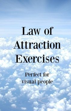 Law of attraction exercises for visual learners. These LOA exercise can be used by anyone, although they are most suited to visual people.