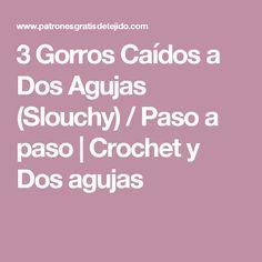 3 Gorros Caídos a Dos Agujas (Slouchy) / Paso a paso | Crochet y Dos agujas
