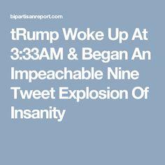 tRump Woke Up At 3:33AM & Began An Impeachable Nine Tweet Explosion Of Insanity