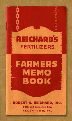 Reichard's Fertilizers. Farmers Memo Book. Robert A. Reichard, Inc. 19th and Lawrence Sts. Allentown, PA.