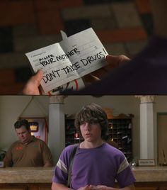 """Don't take drugs!"" - Almost Famous.  Jon & I say this line and ""ELEVEN?!?!"" all the time!"