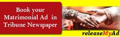 Now book advertisements in the tribune matrimonial online via releaseMyAd. Visit:- http://blog.releasemyad.com/2010/01/punjabi-matrimonial-newspaper-advertisement-booking-for-tribune-punjab-kesari-amar-ujala/