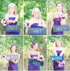 Wait until you see her would be cute signs for your bridesmaids since there is 5 : wedding ideas