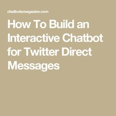 How To Build an Interactive Chatbot for Twitter Direct Messages