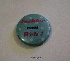 Button Tochter von Welt - 25 mm Spruchbutton von ღKreawusel-Designღ auf DaWanda.com