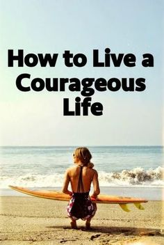 How to Live a Courageous Life