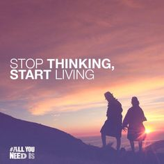 Stop thinking, start living life quotes quotes quote inspirational thinking living Life Motto, Stop Thinking, Life Quotes To Live By, Inspiring Things, Say More, Life Images, All You Need Is, Real Talk, Inspire Me