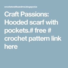 Craft Passions: Hooded scarf with pockets.# free # crochet pattern link here Sewing Patterns, Crochet Patterns, Hooded Scarf, Craft Work, Scarfs, Free Crochet, Hoods, Pockets, Link