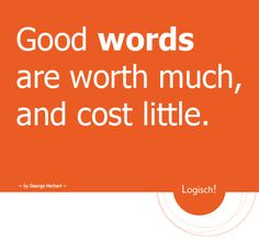 Good words are worth much, and cost little | Logisch! Communicatie & Tekstproducties