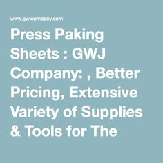 Press Paking Sheets : GWJ Company: , Better Pricing, Extensive Variety of Supplies & Tools for The Printer