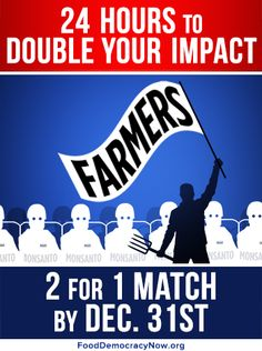 Last chance to double our impact in the fight against Monsanto! Your donation helps Food Democracy Now! continue to stand with farmers! More here: https://www.facebook.com/FoodDemocracyNow