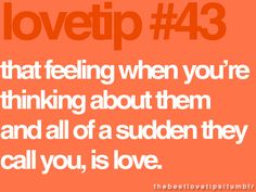 that feeling when you're thinking about them and all of a sudden they call you, is love