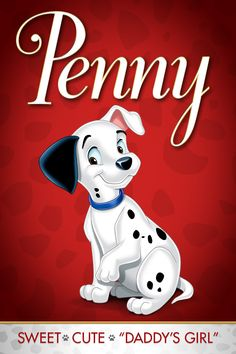 *PENNY ~ 101 Dalmatians, 1961...She's a bit of a daddy's girl and closest to her dad, Pongo.