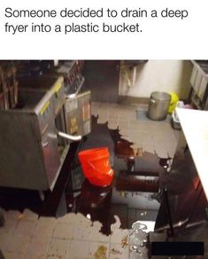 #Restaurant #bucket #grease #fryer #food #kitchen #stupid #crazy #mess #oil #job #melt