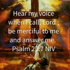 Hear my voice when I call, Lord; and answer me...