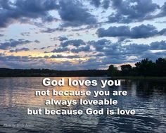 ..God is love, and whoever abides in love abides in God, and God abides in Him. 1 John 4:16 ESV