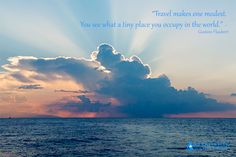 Gustav Flaubert said, ´Travel makes on modest. You see what a tiny place you occupy in the world´. Does fear of terrorism impact your decision to travel the world?