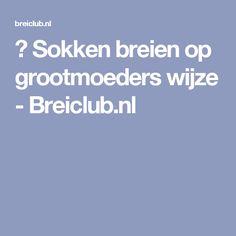 🙋 Sokken breien op grootmoeders wijze - Breiclub.nl