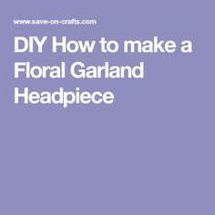 DIY How to make a Floral Garland Headpiece