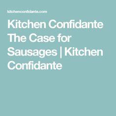 Kitchen Confidante The Case for Sausages   Kitchen Confidante