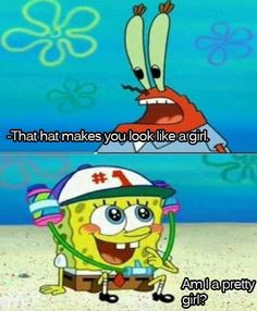 That hat makes you look like a girl, Spongebob.
