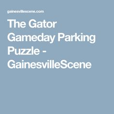 The Gator Gameday Parking Puzzle - GainesvilleScene Gator Game, Phil Collins, Guy Names, Puzzle, Puzzles, Quizes