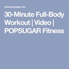 30-Minute Full-Body Workout | Video | POPSUGAR Fitness
