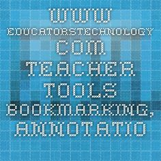 www.educatorstechnology.com - Teacher tools- bookmarking, annotation, digital storytelling, video tools, sticky notes, quiz tools,