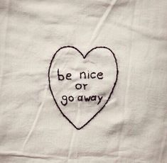 Be Nice or Go Away - Cute embroidered heart with funny quote. embroidery inspiration, friendship inspirational bullying & strong women quotes, sarcasm humor. #EmbroideryQuotes