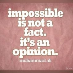 Impossible is not a fact...