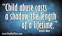 """Quote: """"Child abuse casts a shadow the length of a lifetime."""" www.HealthyPlace.com/abuse/"""