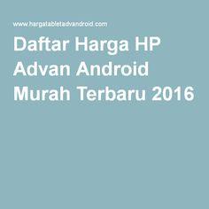 Daftar Harga HP Advan Android Murah Terbaru 2016