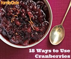 Cranberries...it's not just about the sauce! 18 tasty recipes that make the most out of this delicious seasonal fruit.