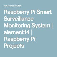 Raspberry Pi Smart Surveillance Monitoring System | element14 | Raspberry Pi Projects