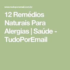 12 Remédios Naturais Para Alergias | Saúde - TudoPorEmail