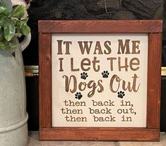 "It was Me, I let the dogs out, then back in, then back out, then back in is a funny, whimsical farmhouse sign created in our Southeastern Georgia military home. Your sign is waiting for its forever home in the comfort of your entryway, garage, laundry room or even the game room.This sign measures 13 1/2"" x 13 1/2"" x 1"". The size and colors are conveniently available as a custom order to help accommodate your wall space and surroundings. It is made from select premium pine wood, paint"