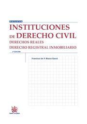 Instituciones de derecho civil : derechos reales, derecho registral inmobiliario/ Francisco de P. Blasco Gascó.    2ª ed.    Tirant lo Blanch, 2015