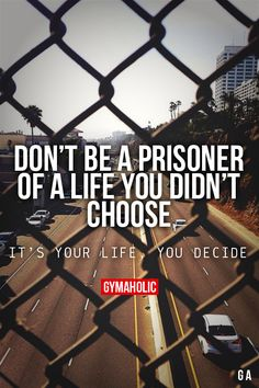Don't Be A Prisoner Of A Life You Didn't Choose