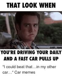 I could beat you if I wasn't driving my daily