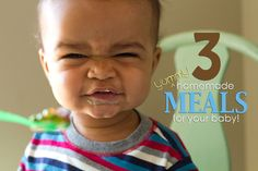 3 Yummy Homemade Meals for Your Baby | Childhood101