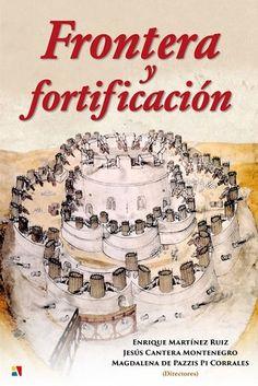 Frontera y fortificación / Enrique Martínez Ruiz, Jesús Cantera Montenegro, Magdalena de Pazzis Pi Corrales (directores). Madrid : Actas, D.L. 2017